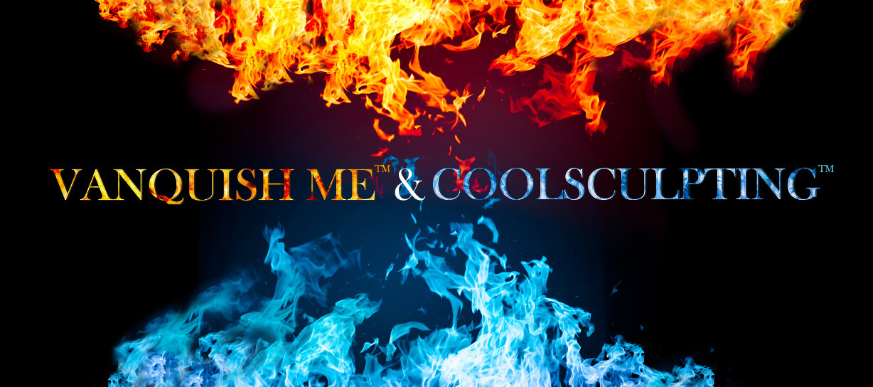 Remove Stubborn Fat with Fire and Ice (Vanquish + CoolSculpting)