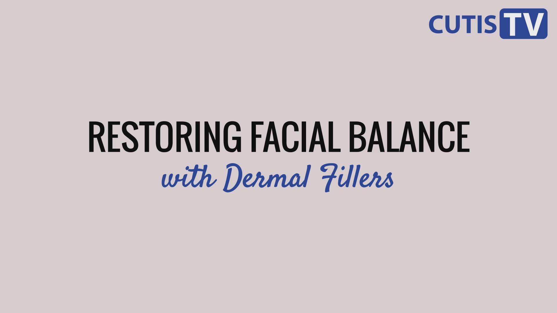 Restoring Facial Balance with Dermal Fillers